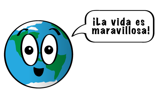 caricatura de la Tierra sonriendo y diciendo: ¡La vida es maravillosa!