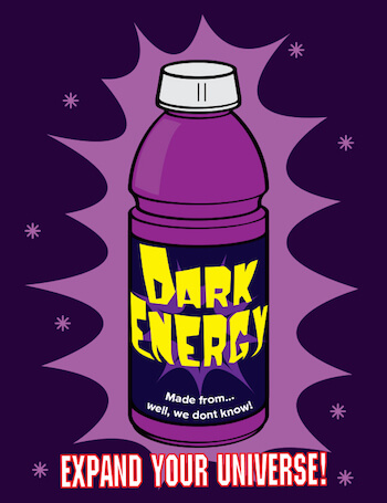 a fake energy drink called Dark Energy. Made from... well, we don't know! Expand your universe!