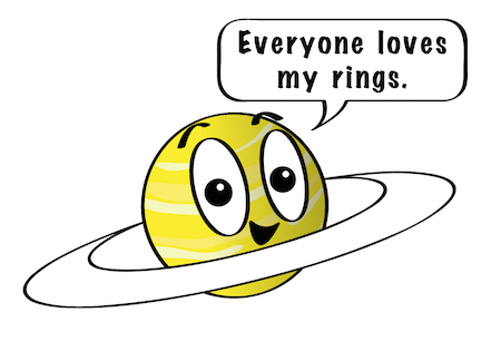 A cartoon Saturn smiling and saying, Everyone loves my rings.